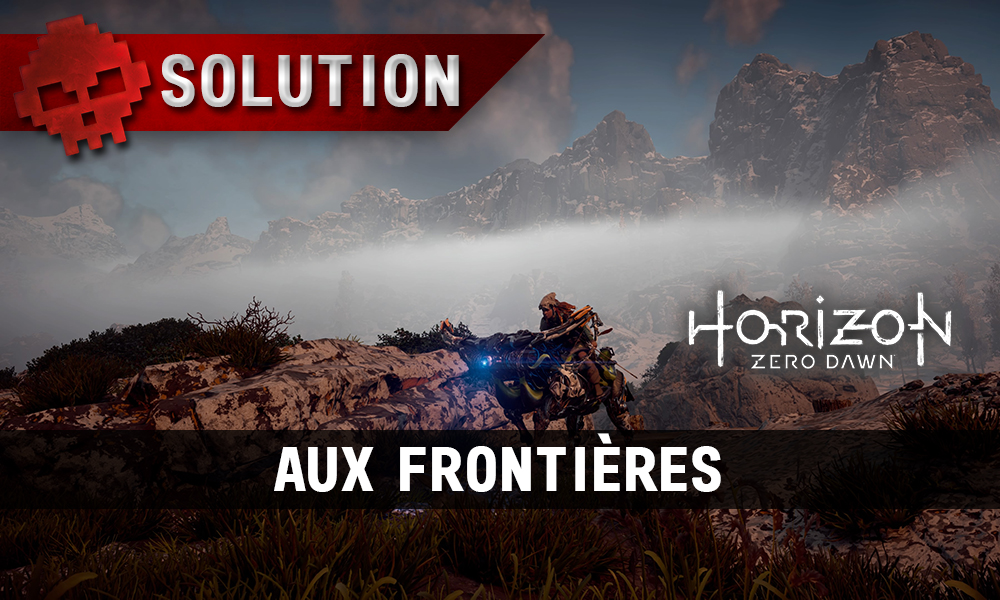 Soluce complète de Horizon: Zero Dawn Aux frontières