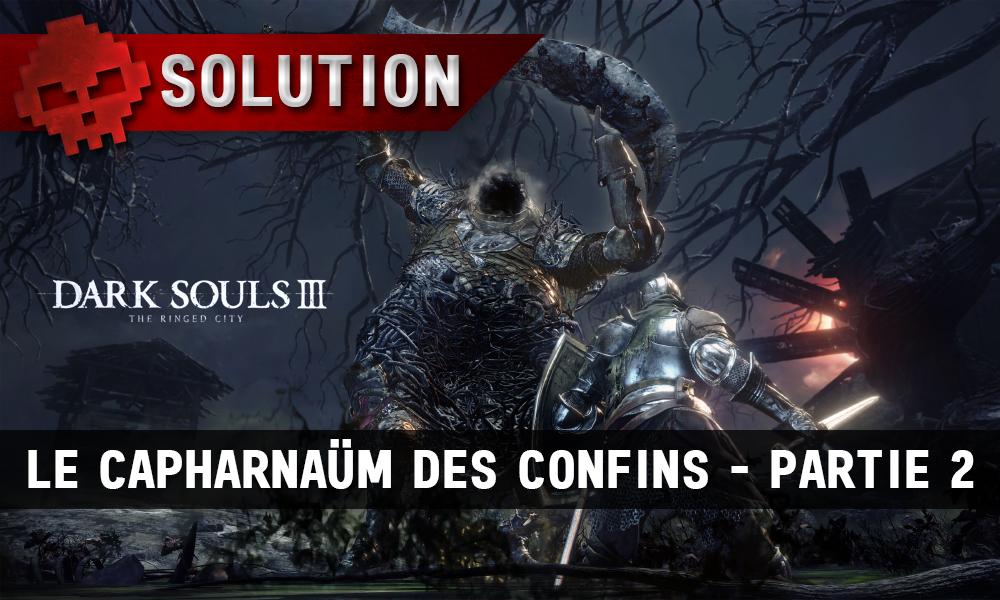 Solution Dark Souls 3 The Ringed City - Le capharnaüm des confins partie 2