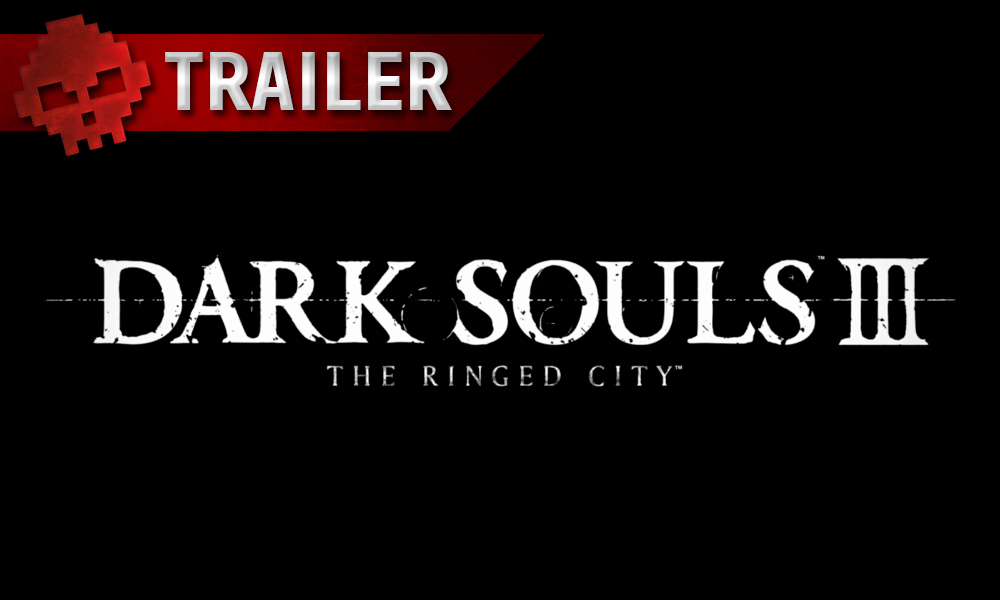 Dark Souls III : The Ringed City pour le 28 mars !