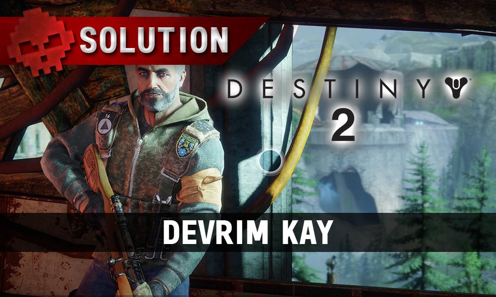 Soluce Destiny 2 - Devrim Kay