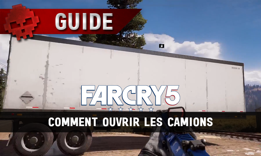 guide far cry 5 comment ouvrir les camions. Black Bedroom Furniture Sets. Home Design Ideas