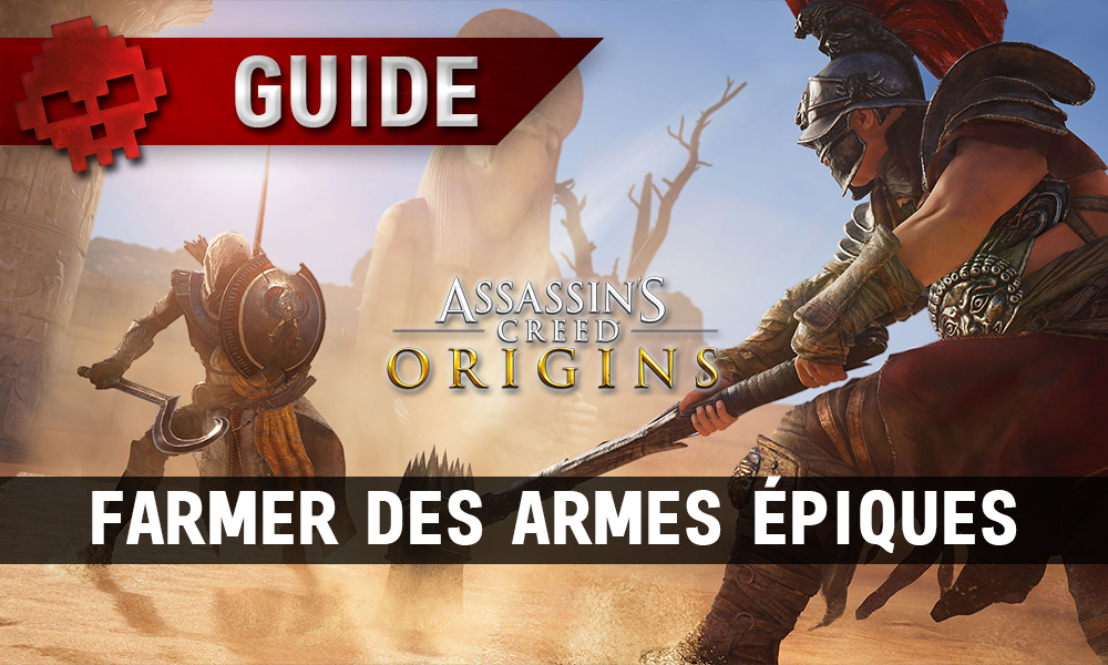 Guide Assassin's Creed Origins - Farmer les armes épiques