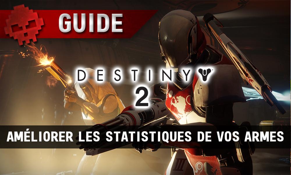 Guide Destiny 2 - Améliorer les statistiques de vos armes