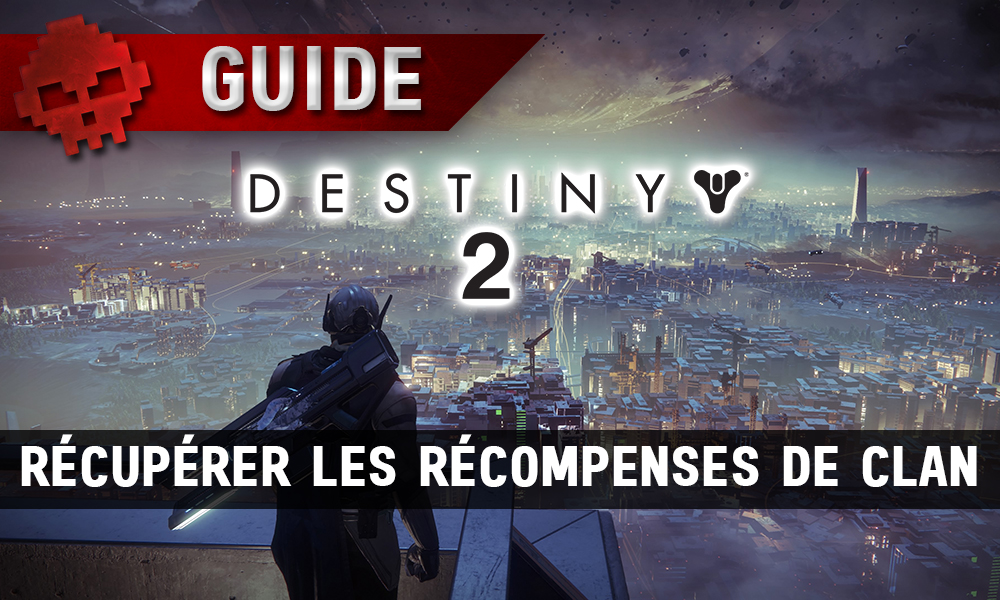 Guide Destiny 2 - Comment récupérer les récompenses de clan