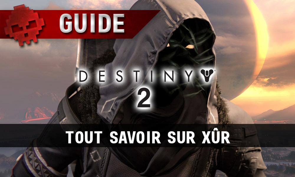 Guide Destiny 2 - Tout savoir sur Xûr