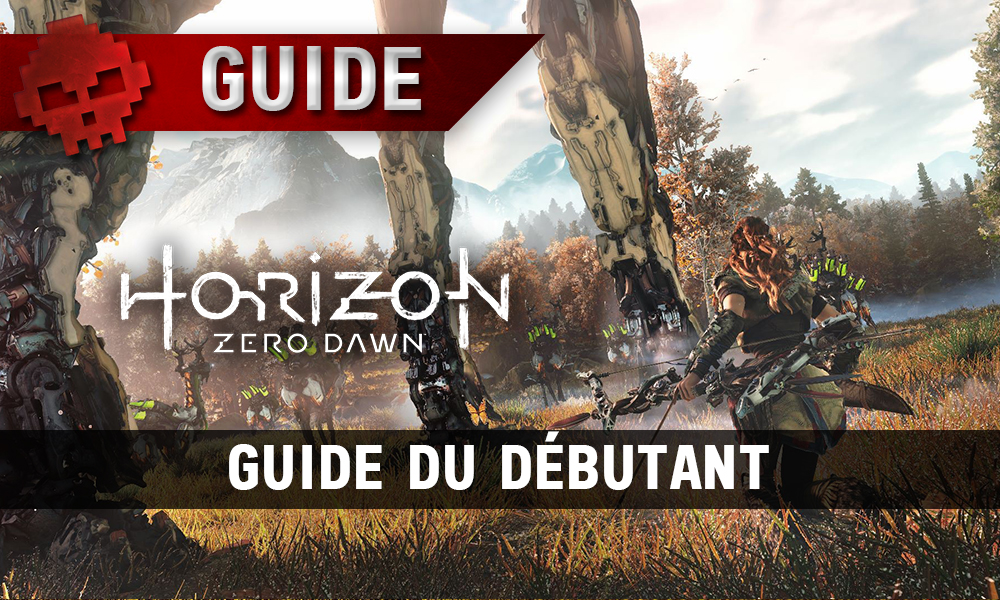 Horizon Zero Dawn - Guide du débutant