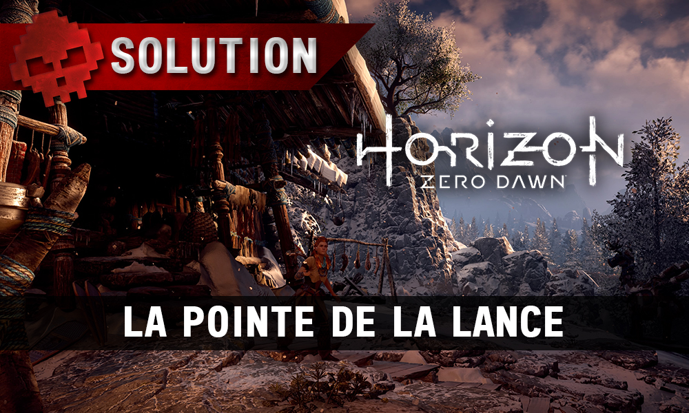 Solution complète de Horizon: Zero Dawn la pointe de la lance