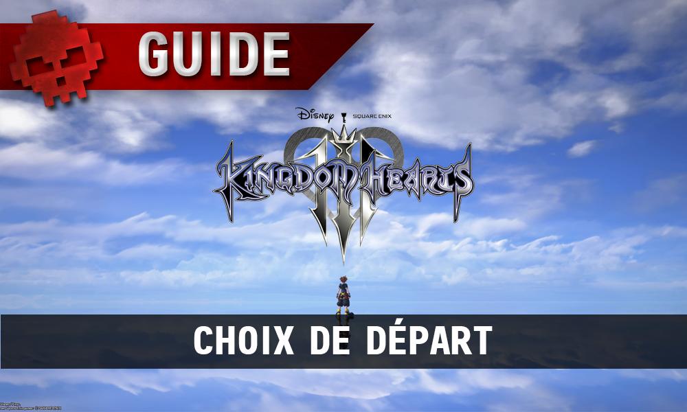Kingdom hearts 3 guide - choix de départ