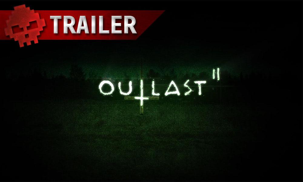 Outlast II - Le trailer de lancement fait froid dans le dos