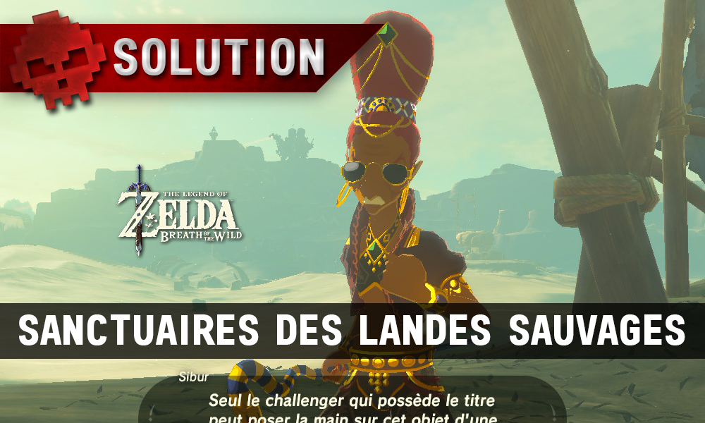 Soluce The Legend of Zelda: Breath of the Wild - Sanctuaires des Landes Sauvages