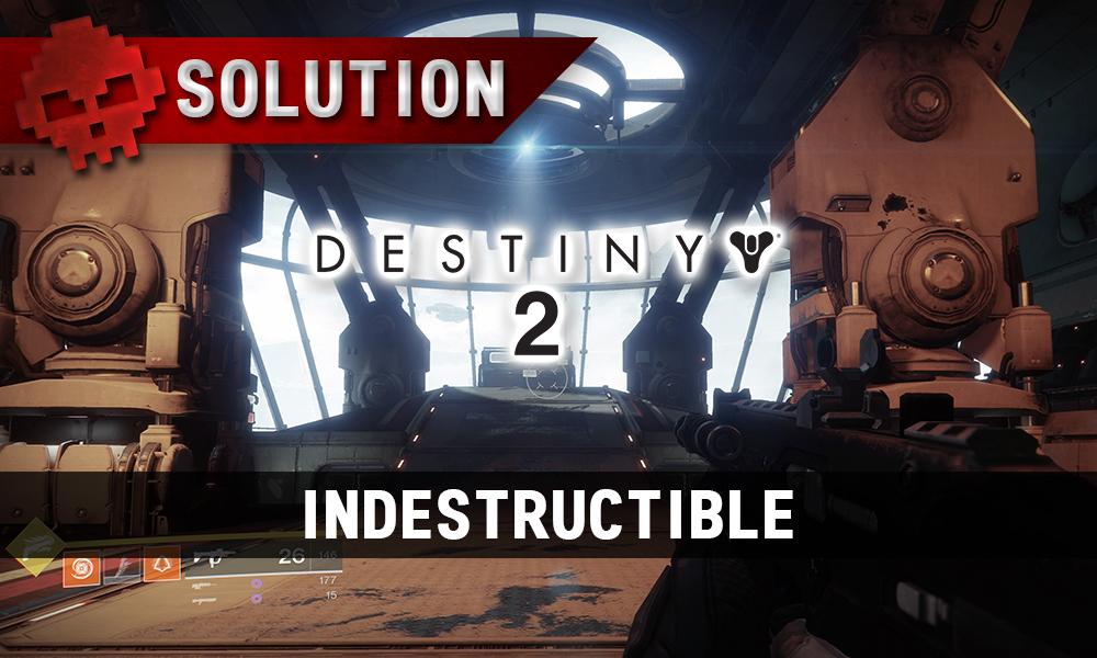 Soluce Destiny 2 - Indestructible