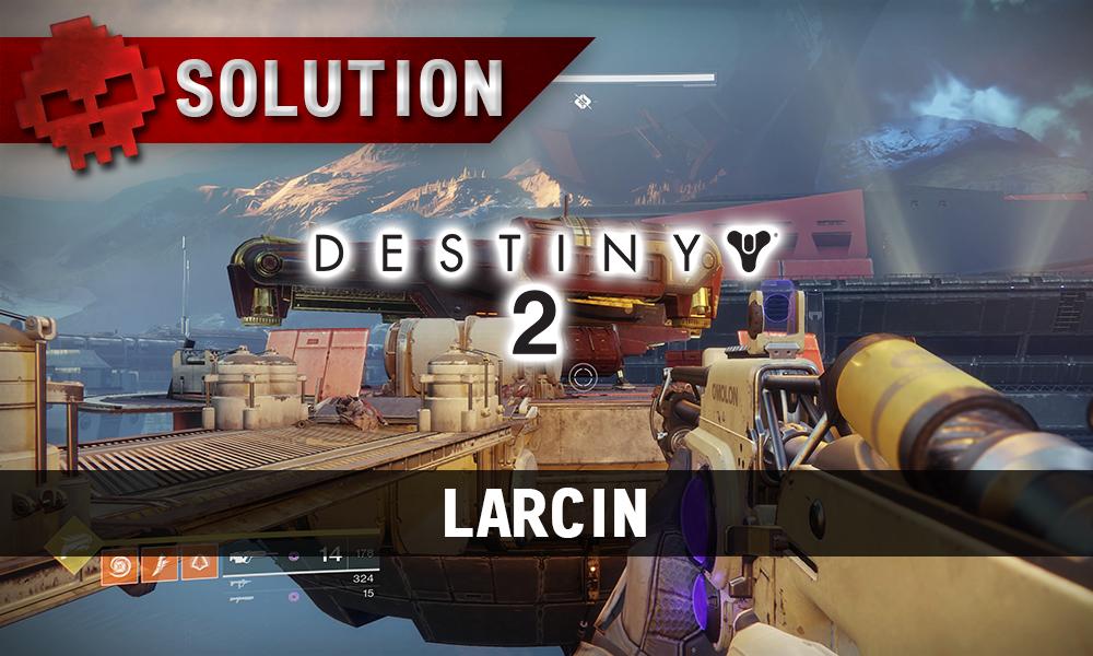 Soluce Destiny 2 - Larcin