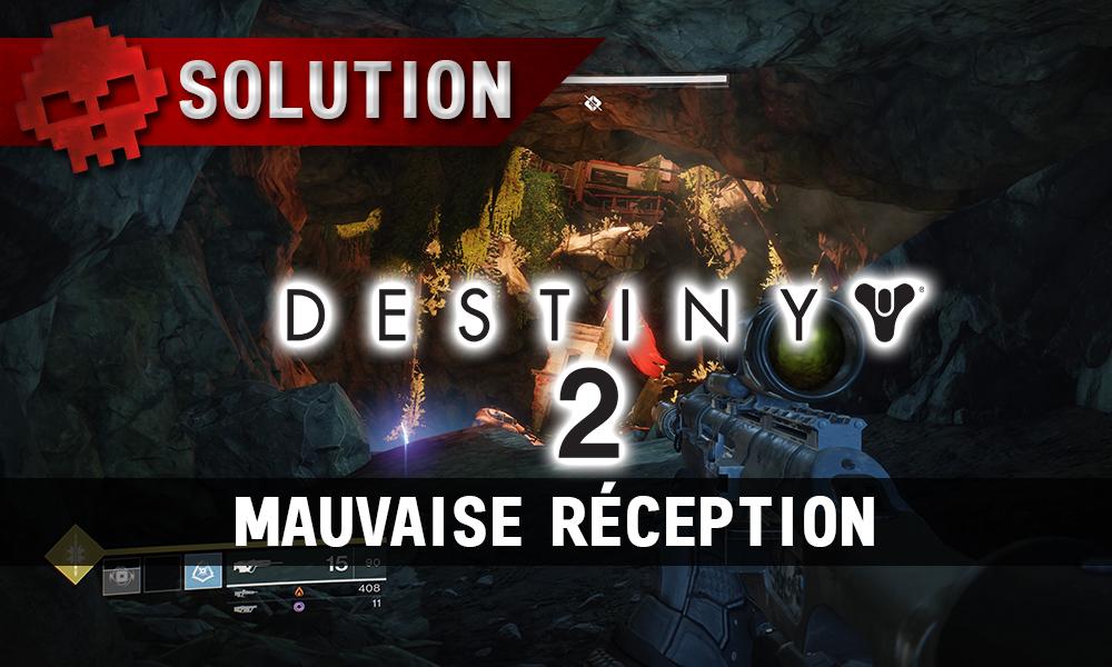 Soluce Destiny 2 - Mauvaise Réception