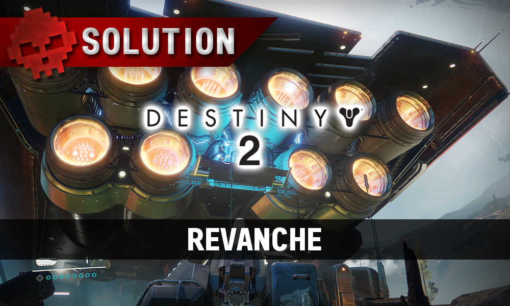 Soluce Destiny 2 - Revanche