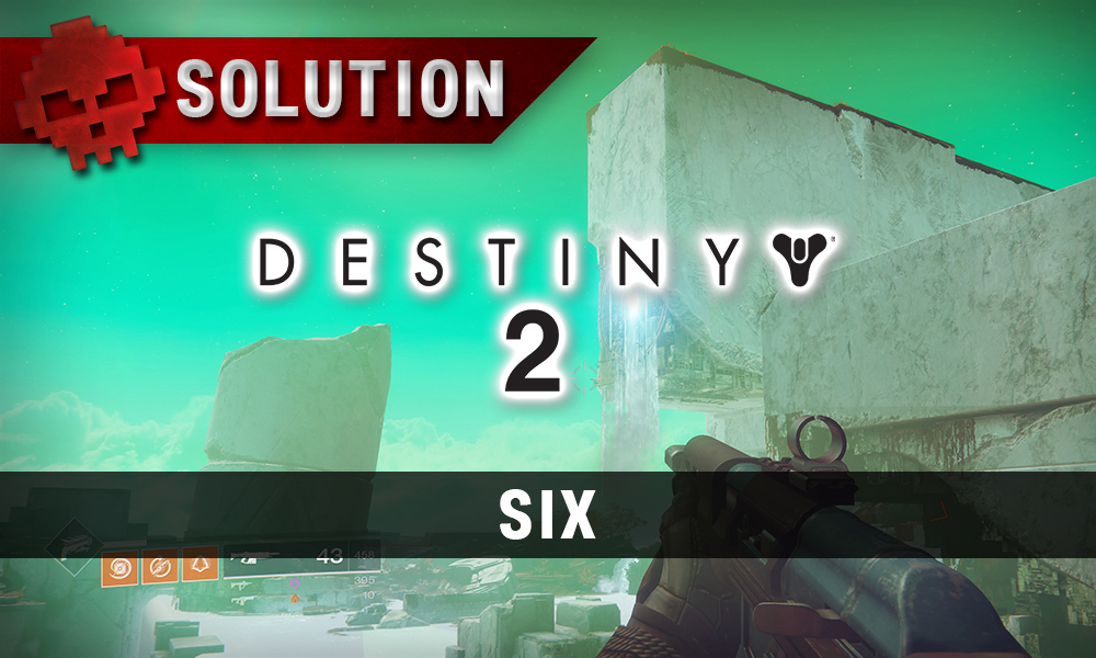 Soluce Destiny 2 - Six