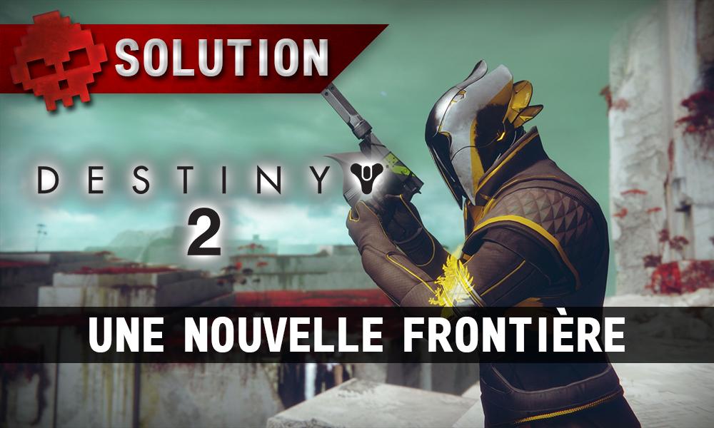 Soluce Destiny 2 - Une Nouvelle Frontière (aventure)