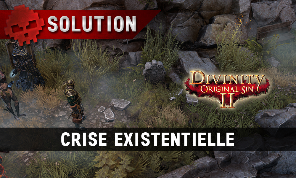 Soluce Divinity: Original Sin 2 - Crise Existentielle