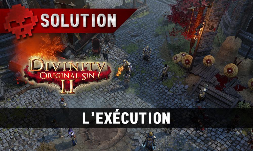 Soluce Divinity: Original Sin 2 - L'Exécution