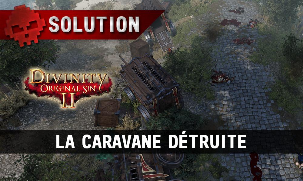 Soluce Divinity: Original Sin 2 - La Caravane Détruite