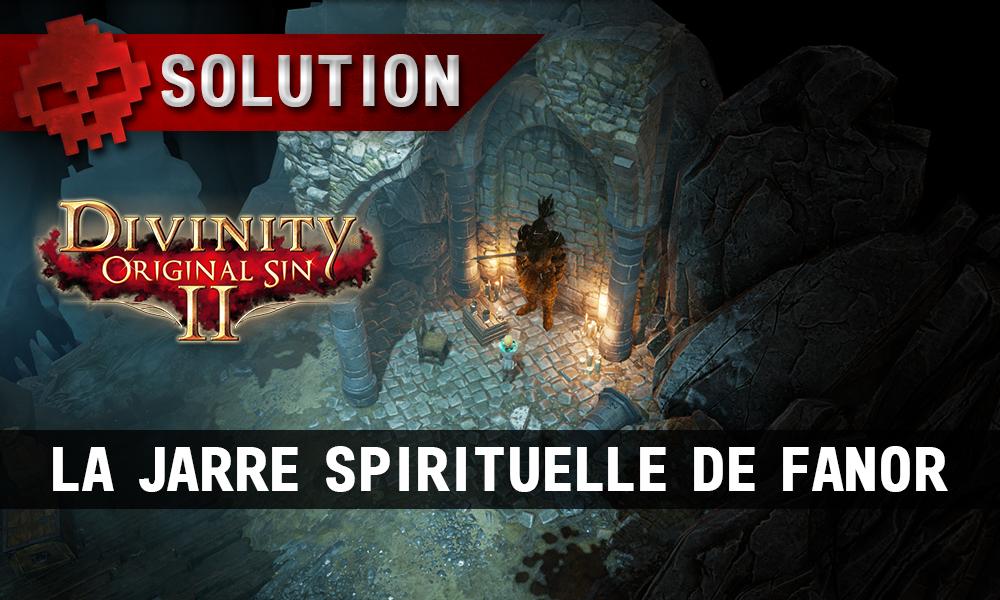 Soluce Divinity: Original Sin 2 - La Jarre Spirituelle de Fanor