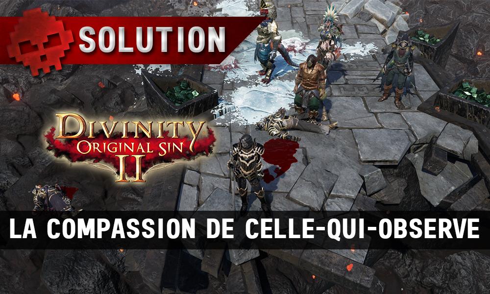 Soluce Divinity: Original Sin 2 - La Compassion de Celle-qui-Observe