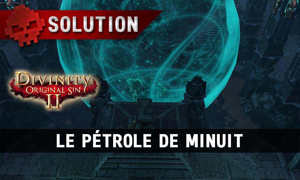 Soluce Divinity: Original Sin 2 - Le Pétrole de Minuit