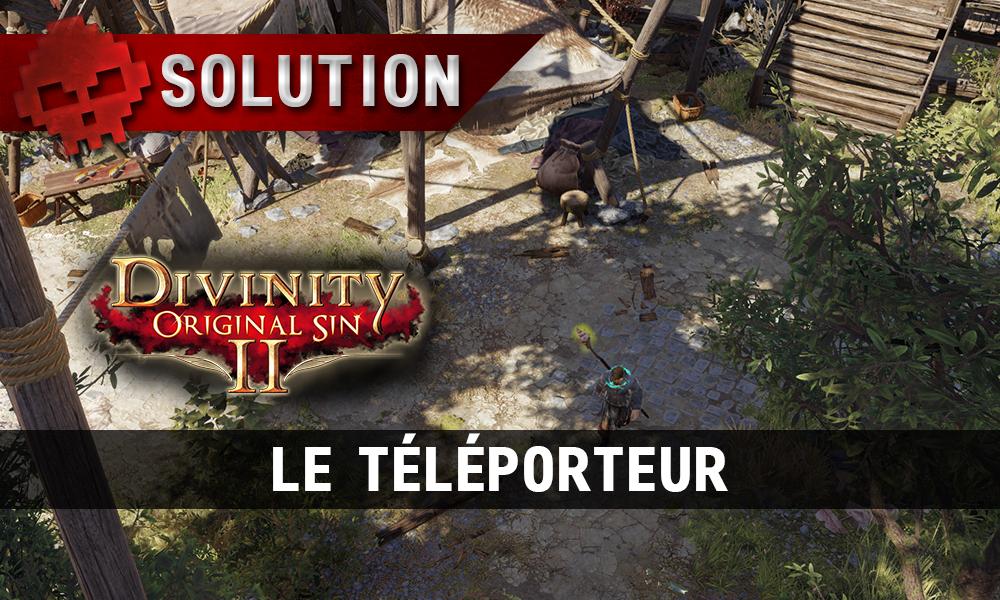 Soluce Divinity: Original Sin 2 - Le Téléporteur