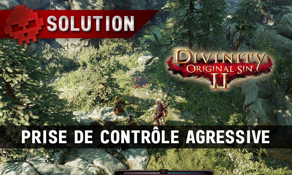 Soluce Divinity: Original Sin 2 - Prise de Contrôle Agressive