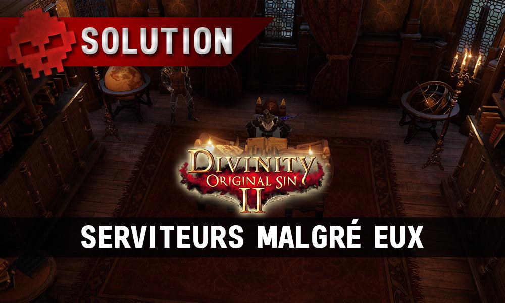 Soluce Divinity: Original Sin 2 - Serviteurs Malgré Eux