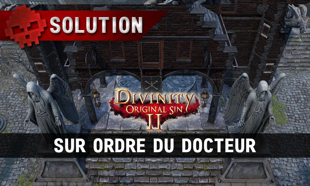 Soluce Divinity: Original Sin 2 - Sur Ordre du Docteur