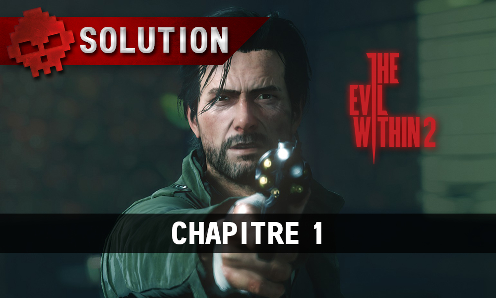 Soluce The Evil Within 2 - Chapitre 1
