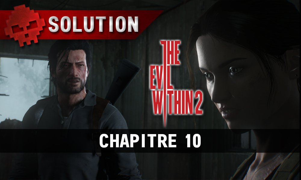 Soluce The Evil Within 2 - Chapitre 10