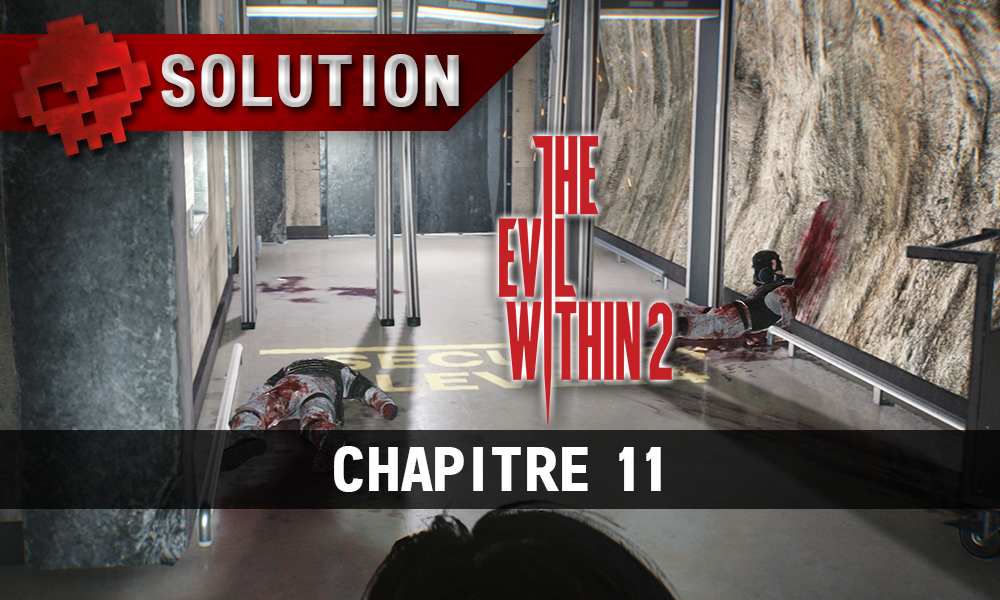 Soluce The Evil Within 2 - Chapitre 11