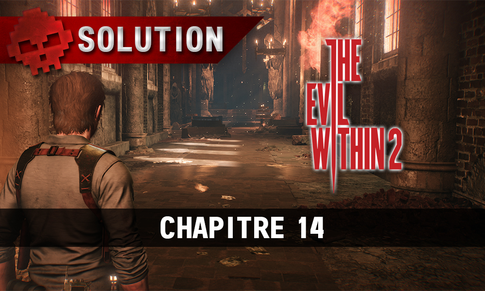 Soluce The Evil Within 2 - Chapitre 14