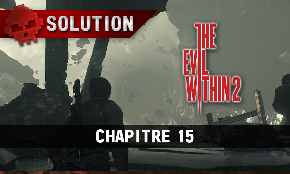 Soluce The Evil Within 2 - Chapitre 15