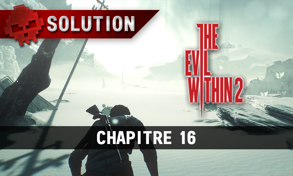 Soluce The Evil Within 2 - Chapitre 16