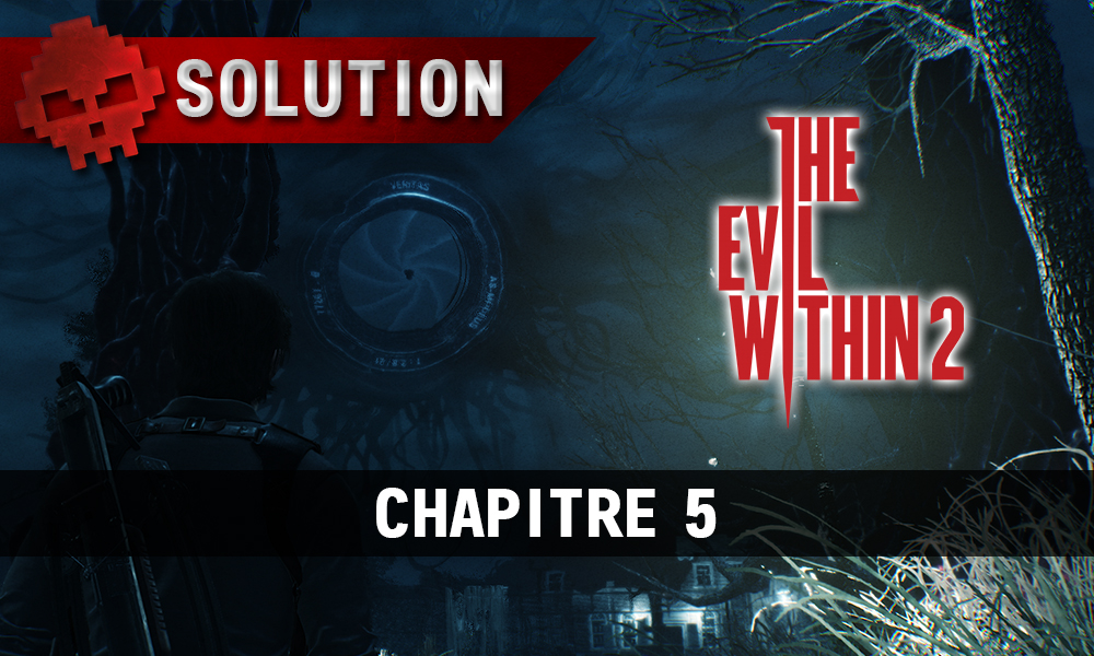 Soluce The Evil Within 2 - Chapitre 5