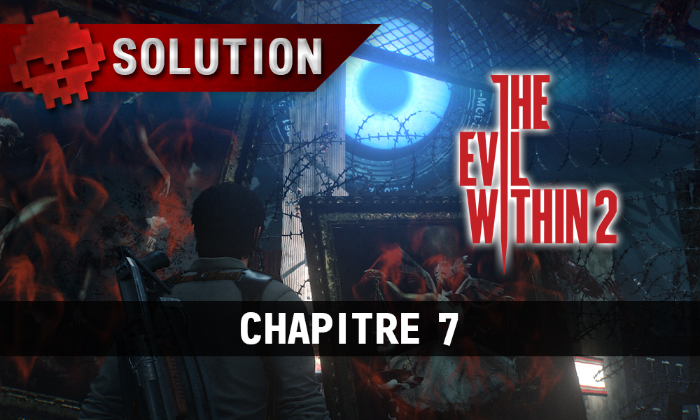 Soluce The Evil Within 2 - Chapitre 7