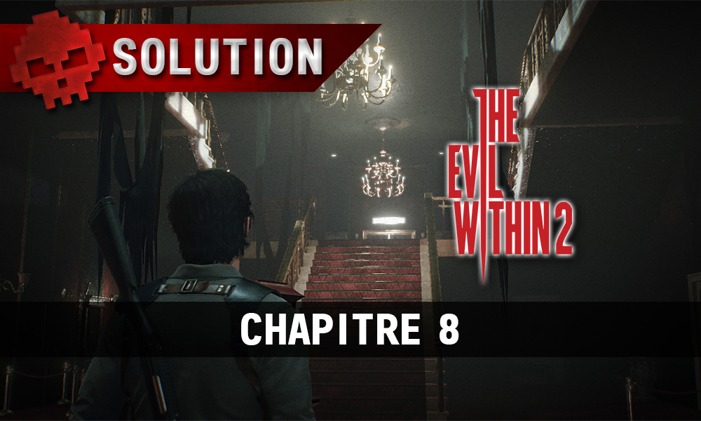 Soluce The Evil Within 2 - Chapitre 8