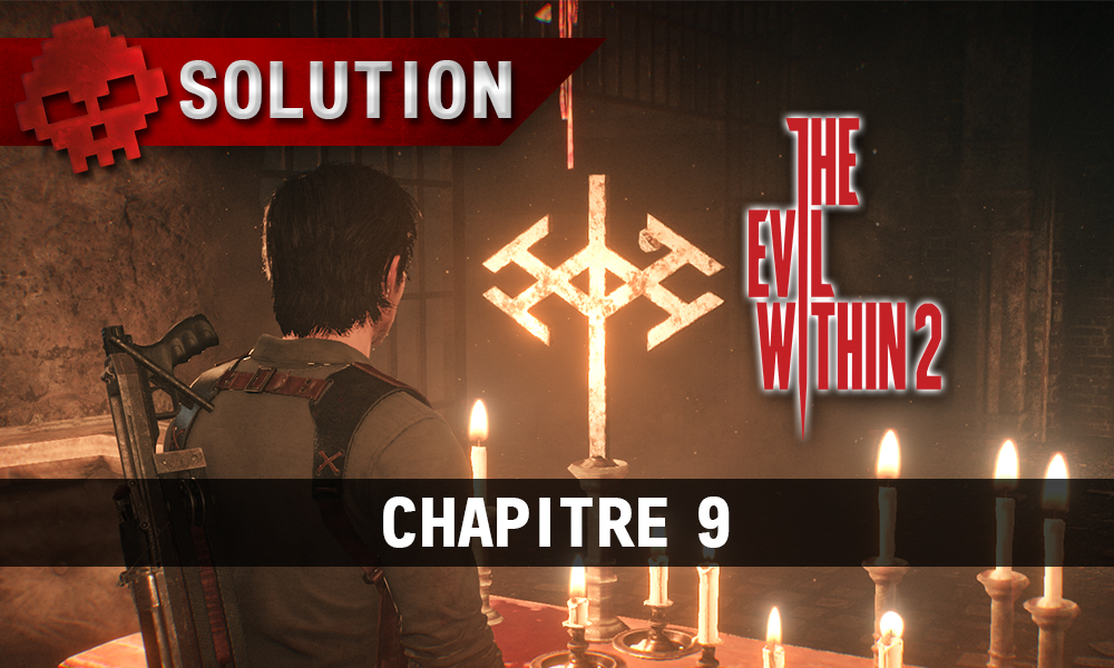 Soluce The Evil Within 2 - Chapitre 9