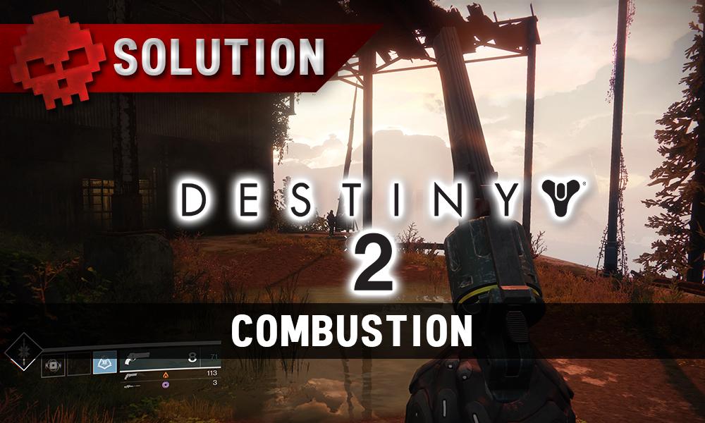 Soluce Destiny 2 Combustion