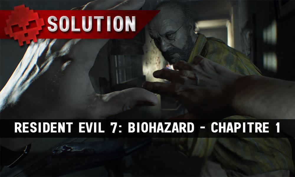 Solution Resident Evil 7 Biohazard - Chapitre 1 Jack