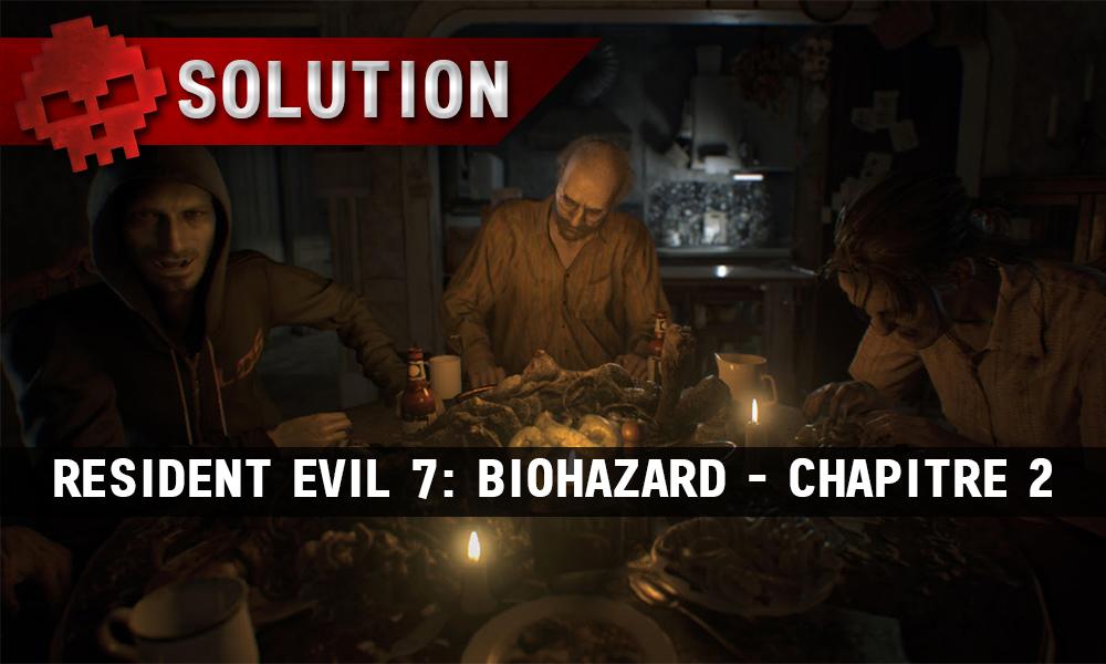 Solution Resident Evil 7 Biohazard - Chapitre 2 dîner avec Lucas, Jack et Marguerite