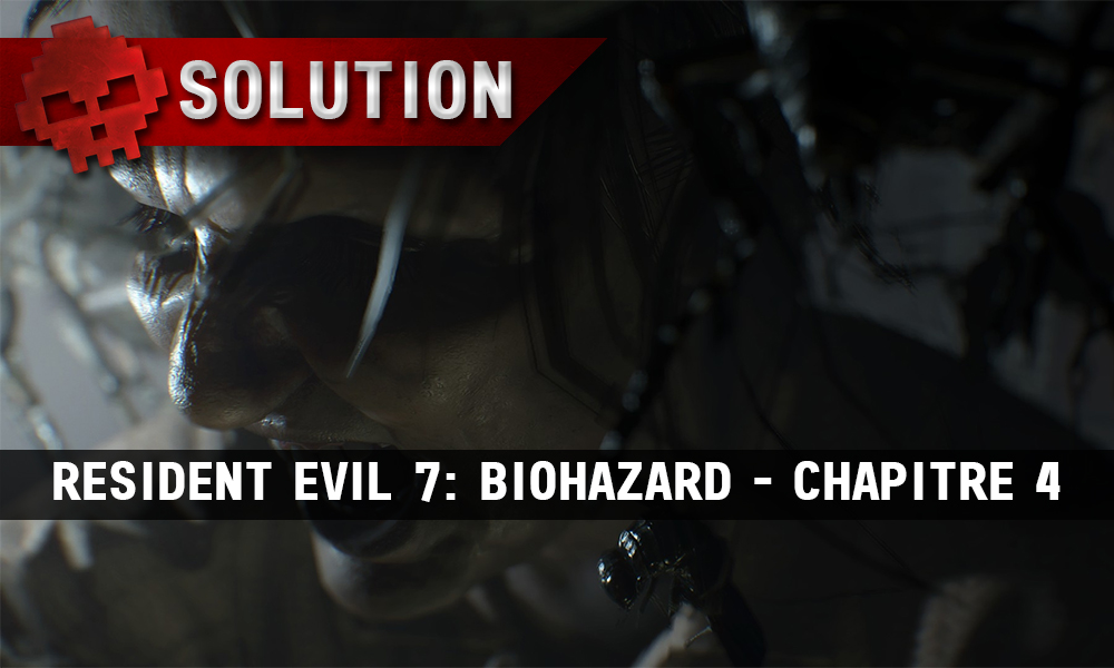 Solution Resident Evil 7 Biohazard - Chapitre 4 Marguerite crie