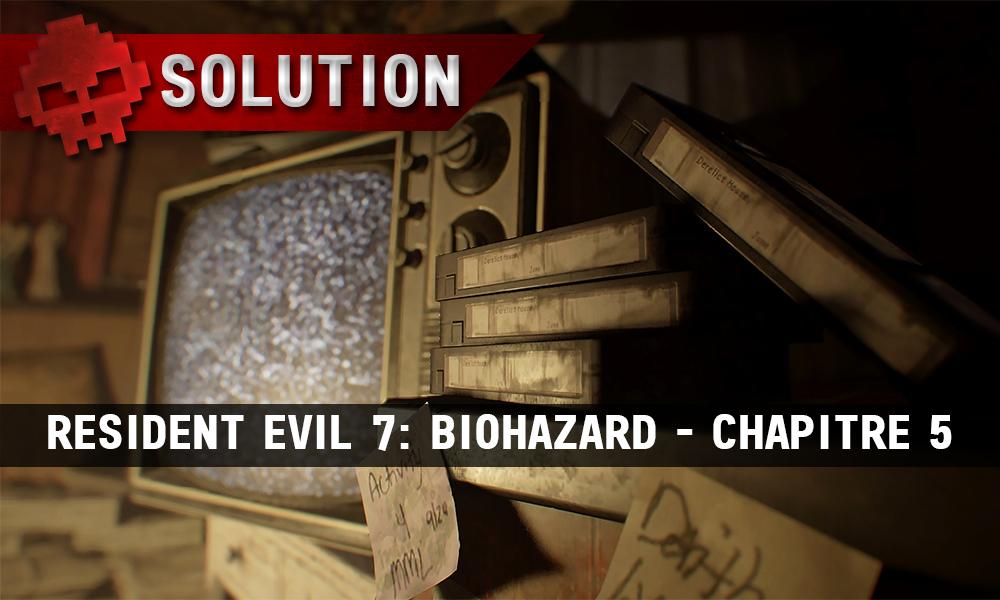 Solution Resident Evil 7 Biohazard - Chapitre 5 TV neige