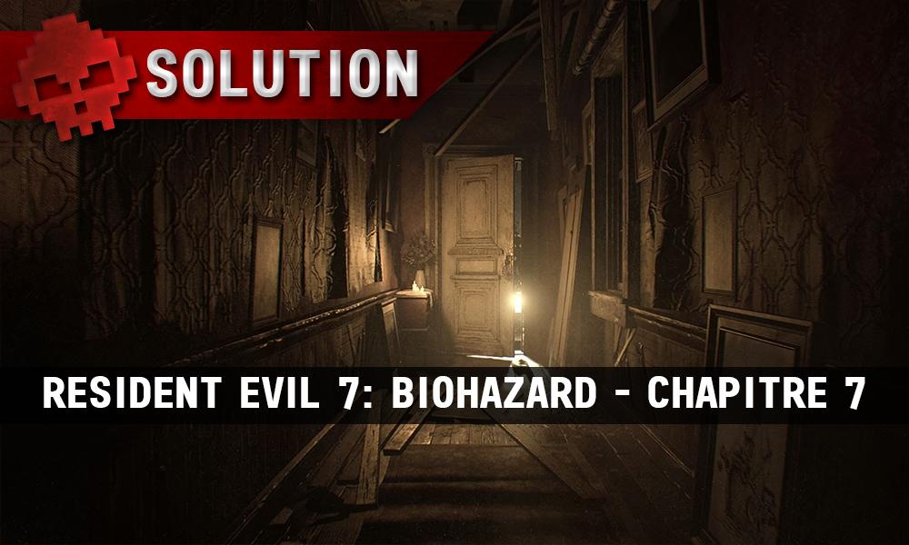 Solution Resident Evil 7 Biohazard - Chapitre 7 porte au fond d'un couloir