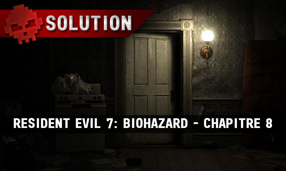 Solution Resident Evil 7 Biohazard - Chapitre 8 porte entrouverte