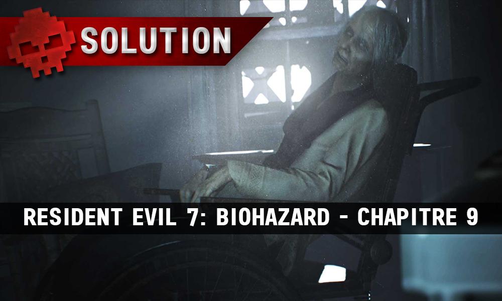 Solution Resident Evil 7 Biohazard - Chapitre 9 grand-mère en fauteuil roulant