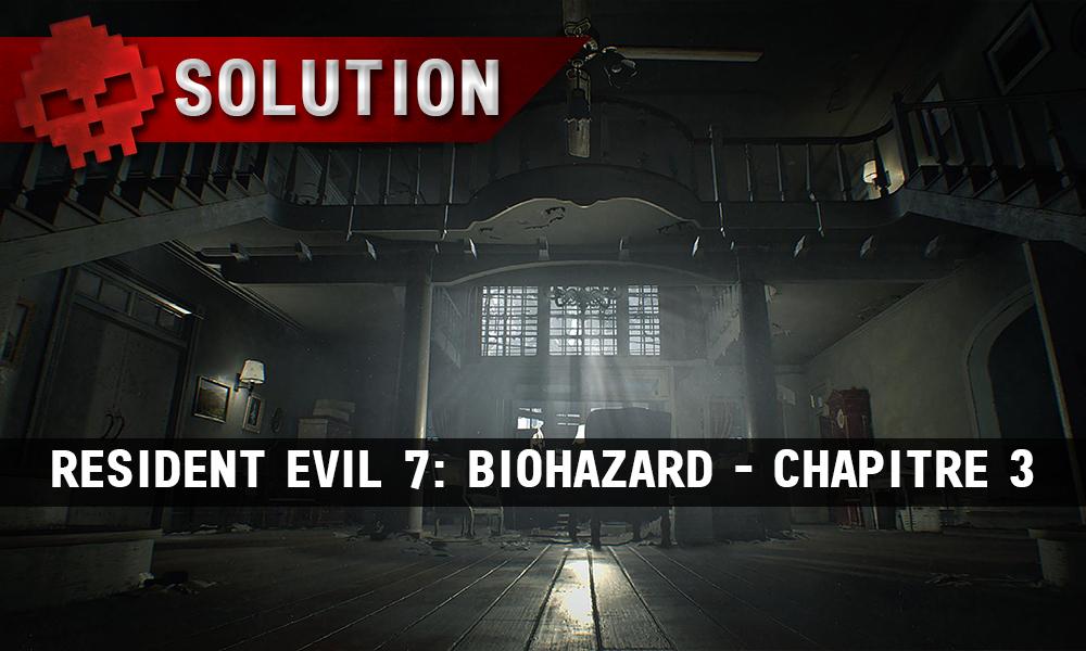 Solution Resident Evil 7 Biohazard - Chapitre 3 hall principal maison Baker