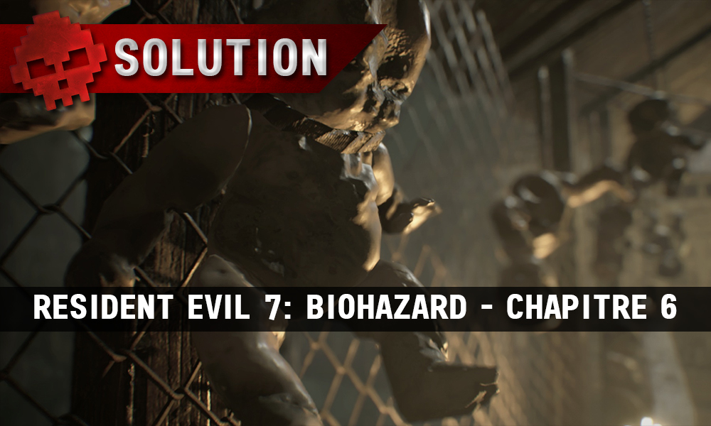 Solution Resident Evil 7 Biohazard - Chapitre poupées suspendues à un grillage